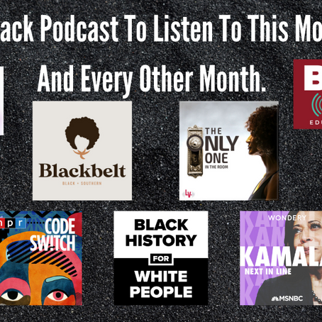 Nine Black Podcast To Listen To This Month... And Every Other Month.