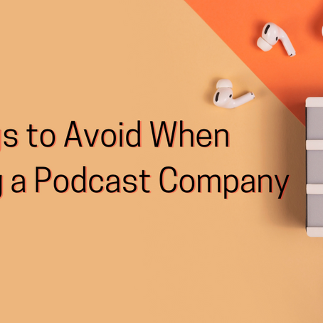 5 Things To Avoid When Launching a Podcast Company