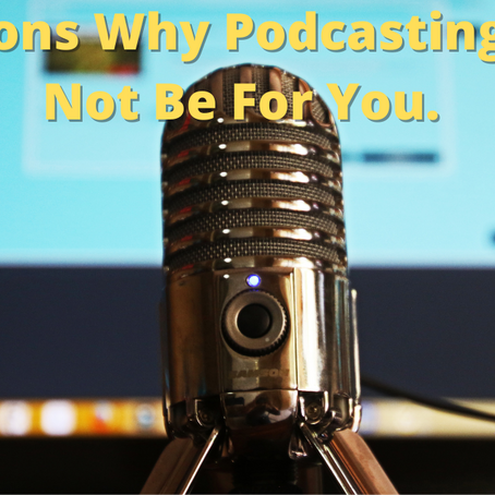Four Reasons Why Podcasting May Not Be For You