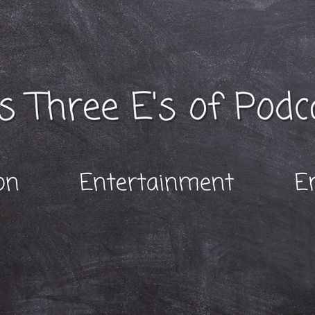 The Three E's of Podcasting