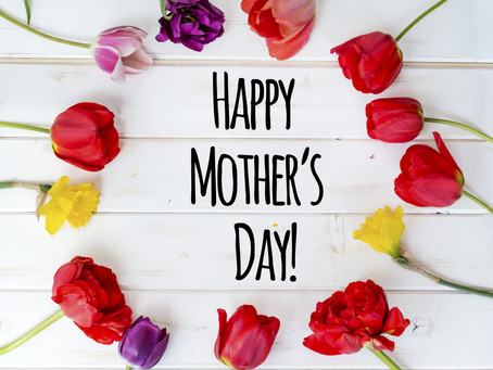 Happy Mother's Day Weekend!