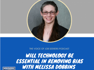 The Voice of Job Seekers Podcast: CEO Melissa Dobbins - Will technology be essential in removing bia