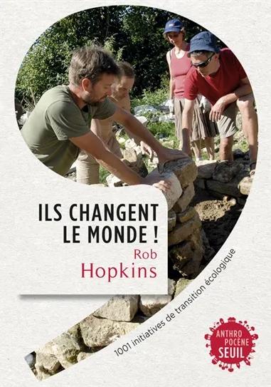 Ils changent le monde ! 1 001 initiatives de transition écologique (Rob Hopkins)