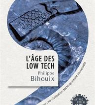 L'âge des low-tech - Vers une civilisation techniquement soutenable (Philippe Bihouix)