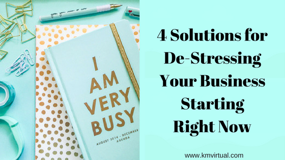 4 Solutions for De-Stressing Your Business Starting Right Now
