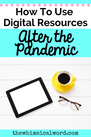 How To Use Digital Resources After The Pandemic