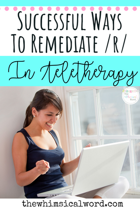 Successful Ways to Remediate /r/ in Teletherapy