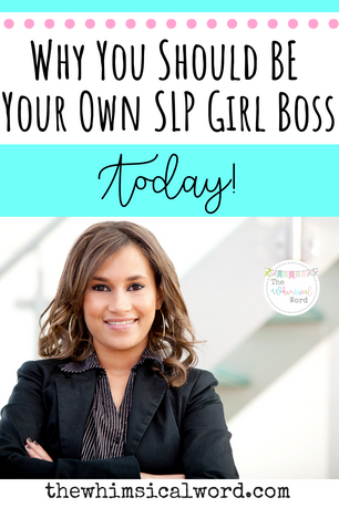 Why You Should Be Your Own SLP Girl Boss Today