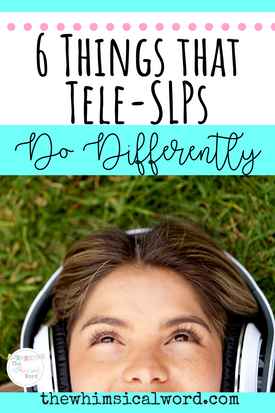 6 Things TeleSLPs Do Differently
