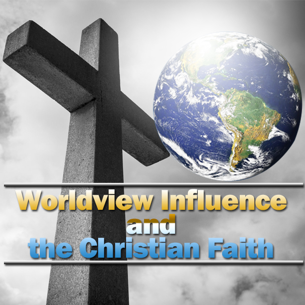 Worldview Influence and the Christia