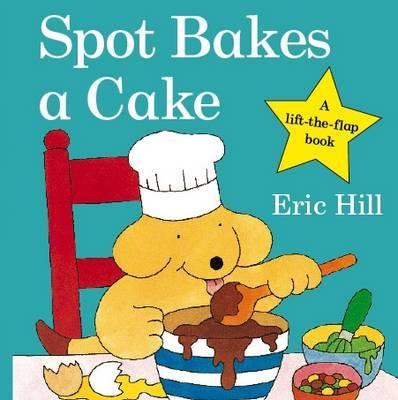 Spot Bakes A Cake Board Book