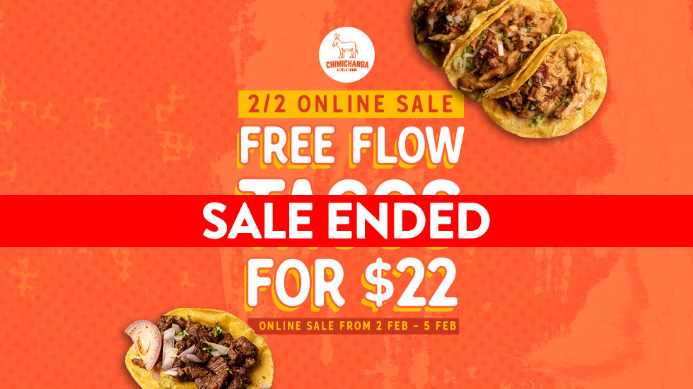 $22 for Free Flow Tacos - SALE STARTS 2nd Feb 12:00hr - 5th Feb 23:59h