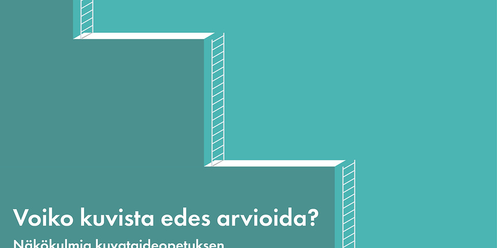 KAARO-verkoston Educa-paneeli: Voiko kuvista edes arvioida? Näkökulmia kuvataideopetuksen arviointikäytänteisiin