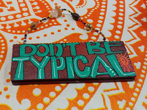 """""""Don't Be Typical"""" Hand Painted Sign on Recycled Wood. We custom make for your requests"""