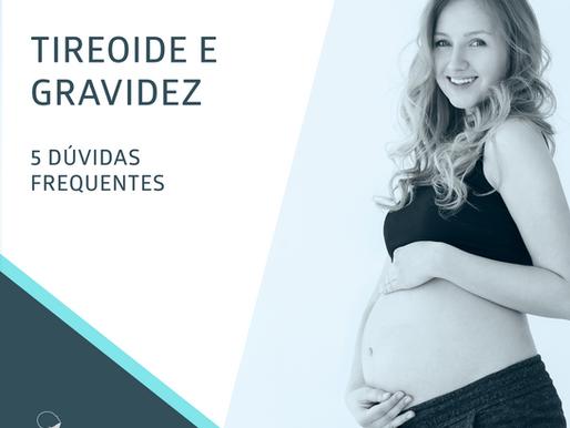TIREOIDE E GRAVIDEZ - 5 DÚVIDAS FREQUENTES