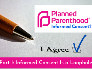 """""""Informed Consent"""" Is Planned Parenthood's Loophole to Keep Ethical Care Out of the Loop"""