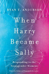 When Harry Became Sally: Understanding the Transgender Moment  by Ryan Anderson