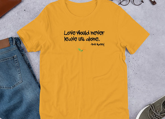 Love Will Never Leave Unisex T-Shirt