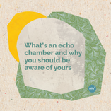 What's an echo chamber and why you should be aware of yours