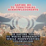 Saying no to territorial acknowledgements is saying yes to white supremacy while perpetuating colonialism.