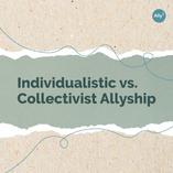 Individualistic vs. Collectivist Allyship