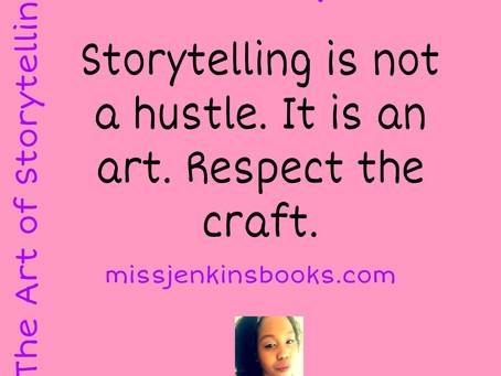 The Art of Storytelling: Storytelling is not a hustle.
