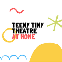 Copy of Teeny Tiny Theatre at Home.png