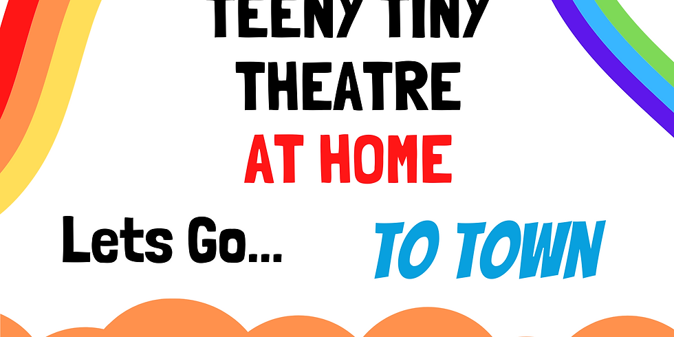 Teeny Tiny Theatre at Home - Let's Go to Town!