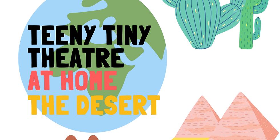 Teeny Tiny Theatre at Home - The Desert