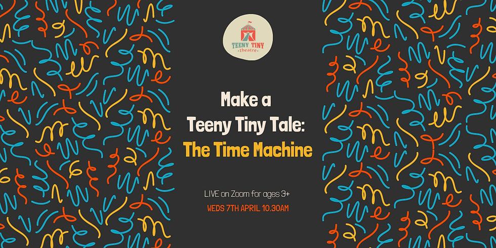 Make a Teeny Tiny Tale: The Time Machine