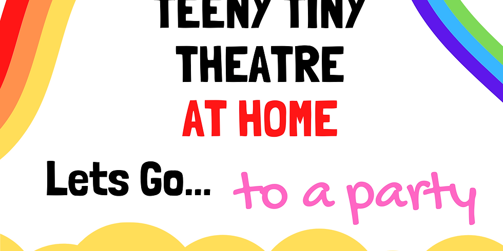 Teeny Tiny Theatre at Home - Let's Go to a Party!