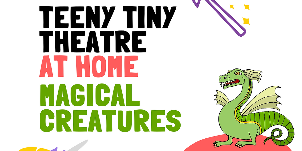 Teeny Tiny Theatre at Home - Magical Creatures