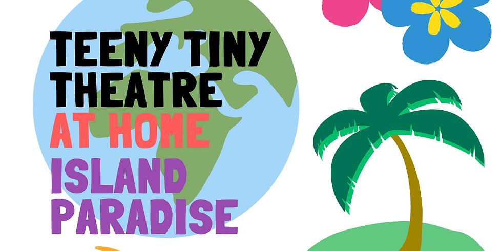 Teeny Tiny Theatre at Home - Island Paradise
