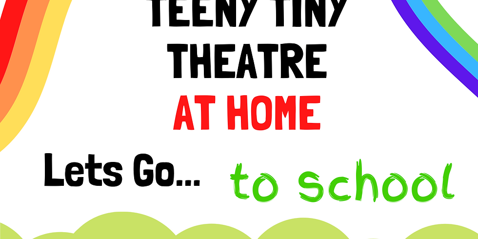Teeny Tiny Theatre at Home - Let's Go to School!