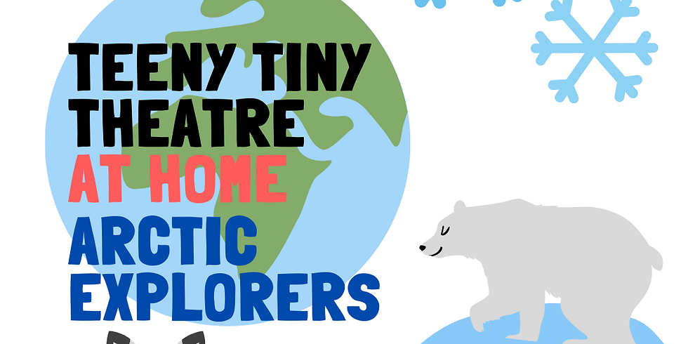 Teeny Tiny Theatre at Home - Arctic Explorers