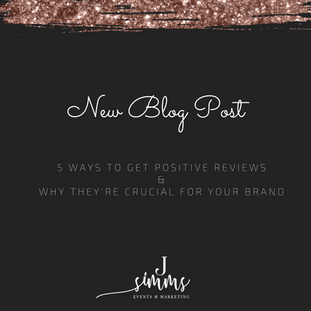 5 Ways to Get Positive Reviews & Why They're Crucial for Your Brand