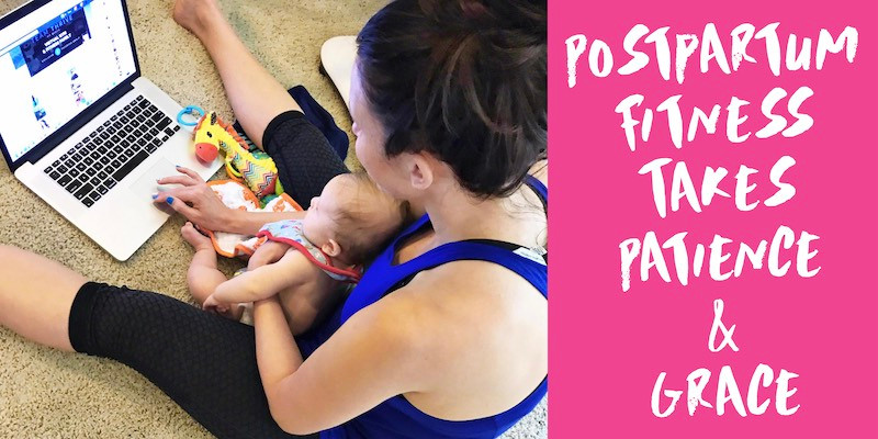 Postpartum Fitness Takes Patience & Grace