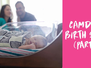 CAMDEN'S BIRTH STORY (PART 1)
