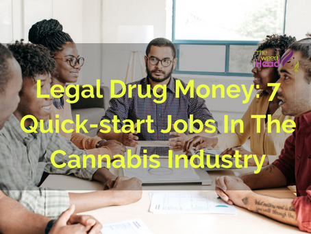 LEGAL DRUG MONEY: 7 QUICK-START JOBS IN THE CANNABIS INDUSTRY