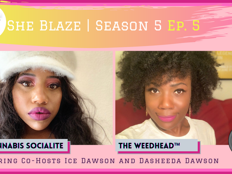 """She Blaze   S5 Ep. 5 - """"State Of Cannabis Culture"""""""