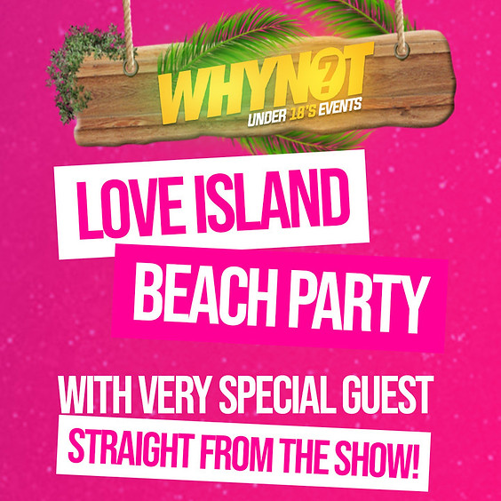 Why Not? Under 18s presents The Love Island Summer Beach Party