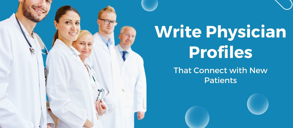 Write Physician Profiles that Connect with New Patients