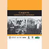 2013 CAQUETA CONFLICTO Y MEMORIA.jpg