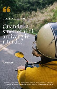 Gianluca Stival - Quando la smetterai di arrivare in ritardo? (Racconto)