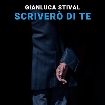 Gianluca Stival - Scriverò di te - Audiolibro
