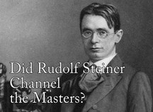 Did Rudolf Steiner Channel the Masters?