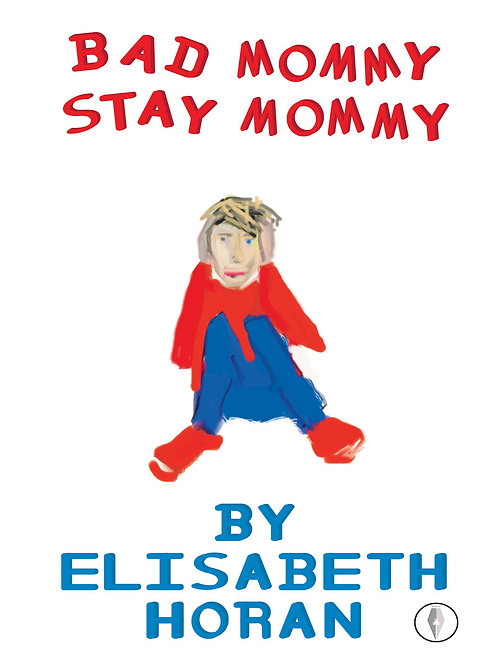 Bad Mommy Stay Mommy by Elisabeth Horan