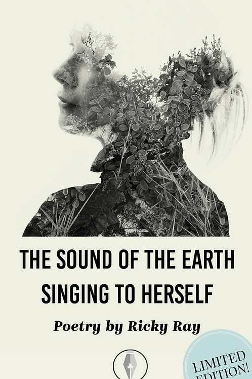 Limited Edition: The Sound of the Earth Singing to Herself by Ricky Ray