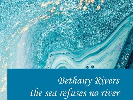 A taste of 'the sea refuses no river' by Bethany Rivers!