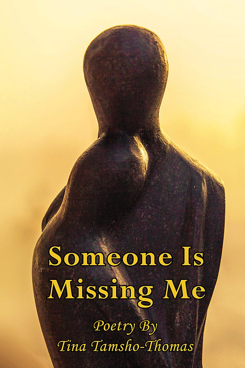 Someone Is Missing Me by Tina Tamsho-Thomas
